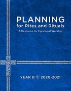 Planning For Rites and Rituals: A Resource For Episcopal Worship: Year B, 2020-2021 Paperback