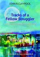 Tracks of a Fellow Struggler: Living and Growing Through Grief Paperback