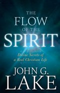 The Flow of the Spirit: Divine Secrets of a Real Christian Life Paperback
