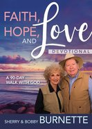 Faith, Hope, and Love Devotional: A 90-Day Walk With God Hardback