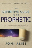 The Definitive Guide to the Prophetic: God's Gift For You and the Church Paperback