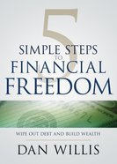 5 Simple Steps to Financial Freedom: Wipe Out Debt and Build Wealth Paperback