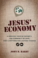 Jesus' Economy: A Biblical View of Poverty, the Currency of Love, and a Pattern For Lasting Change Paperback