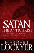 Satan the Antichrist: Understanding the Enemy's Strategy and Devices Paperback