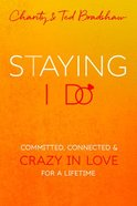 Staying I Do: Committed, Connected & Crazy in Love For a Lifetime Paperback