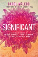 Significant: Becoming a Woman of Unique Purpose, True Identity, and Irrepressible Hope Paperback
