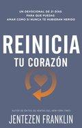 Reinicia Tu Corazon: Un Devocional De 21 Dias Para Que Puedas Amar Como Si Nunca Te Hubieran Herido (Restart Your Heart) Paperback