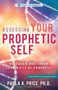 Assessing Your Prophetic Self: Discover and Train Your Gifts of Prophecy Paperback