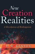 New Creation Realities: A Revelation of Redemption Paperback
