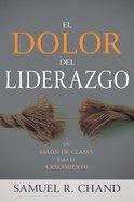 Dolor Del Liderazgo, El: Un Salon De Clases Para El Crecimiento (Leadership Pain) Paperback
