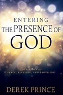 Entering the Presence of God: Your Place of Peace, Blessing, and Provision Paperback