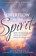 Overflow of the Spirit: How to Release His Gifts in Every Area of Your Life Paperback