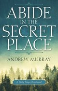 Abide in the Secret Place: A Daily Prayer Devotional Paperback