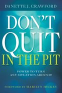 Don't Quit in the Pit: Power to Turn Any Situation Around! Paperback