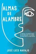Almas De Alambre: El Sordido Y Peligroso Mundo De Los Complejos Y El Camino De Salida Hacia El Amor Propio (Wire Souls) Paperback