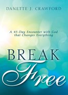 Break Free: A 45-Day Encounter With God That Changes Everything Hardback
