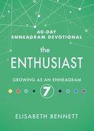 The Enthusiast: Growing as An Enneagram 7 Hardback