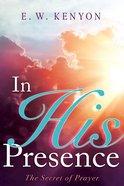 In His Presence: The Secret of Prayer Paperback
