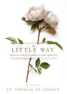The Little Way: Reflections on the Joy of Smallness in God's Infinite Love Hardback