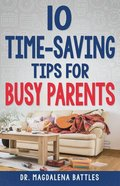 10 Time-Saving Tips For Busy Parents Paperback