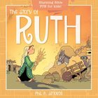Story of Ruth, the - Rhyming Bible Fun For Kids! (Oh What God Will Go And Do! Series) Paperback