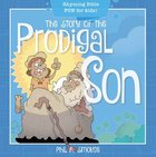 Story of the Prodigal Son, the - Rhyming Bible Fun For Kids! (Oh What God Will Go And Do! Series) Paperback