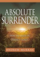 Absolute Surrender: How to Walk in Perfect Peace Paperback
