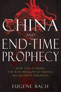 China and End-Time Prophecy: How God is Using the Red Dragon to Fulfill His Ultimate Purposes Paperback