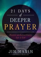 21 Days of Deeper Prayer: Discover An Extraordinary Life in God Paperback