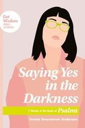 Saying Yes in the Darkness, (Get Wisdom Bible Studies Series) eBook