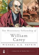The Missionary Fellowship of William Carey (Long Line Of Godly Men Series) Hardback