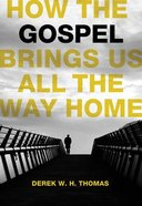 How the Gospel Brings Us All the Way Home Paperback