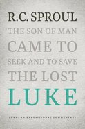 Luke: An Expositional Commentary (R C Sproul Expositional Commentaries Series) Hardback