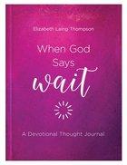 When God Says Wait: A Devotional Thought Journal Hardback