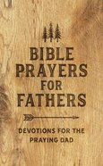 Bible Prayers For Fathers: Devotions For the Praying Dad Paperback