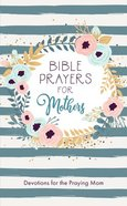 Bible Prayers For Mothers: Devotions For the Praying Mom Paperback