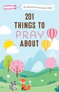 201 Things to Pray About: An Interactive Journal For Girls Paperback