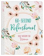 60-Second Refreshment: Daily Wisdom For Women Hardback