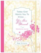 Today God Wants You to Know. . .You Are Blessed: Devotional Journal Paperback