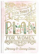 Bible Memory Plan For Women: Morning & Evening Edition Hardback