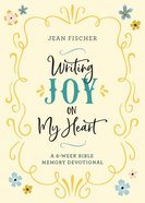 Writing Joy on My Heart: A 6-Week Bible Memory Devotional Paperback