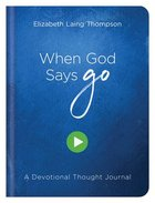 When God Says Go: A Devotional Thought Journal Hardback