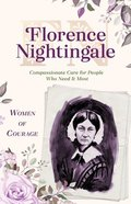 Florence Nightingale: Compassionate Care For People Who Need It Most (#02 in Women Of Courage Series) Paperback