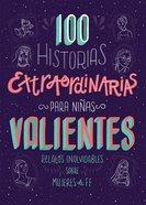 100 Historias Extraordinarias Para Ninas Valientes: Relatos Inolvidables Sobre Mujeres De Fe Paperback