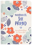 Nevertheless, She Prayed: Inspiring Devotional Prayers For a Woman's Heart Hardback