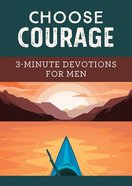 Choose Courage: 3-Minute Devotions For Men (3 Minute Devotions Series) Paperback