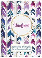 Unafraid: Devotions and Prayers For a Courageous Heart Hardback