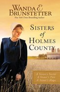 Sisters of Holms County : A Sister's Secret, a Sister's Test, a Sister's Hope (3 in 1) (Sisters Of Holmes County Series) Paperback