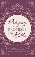 Praying the Promises of the Bible: 380 Prayers to Strengthen Your Faith Paperback