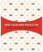 Keep Calm and Puzzle on: Bible Word Searches - 99 Puzzles Paperback